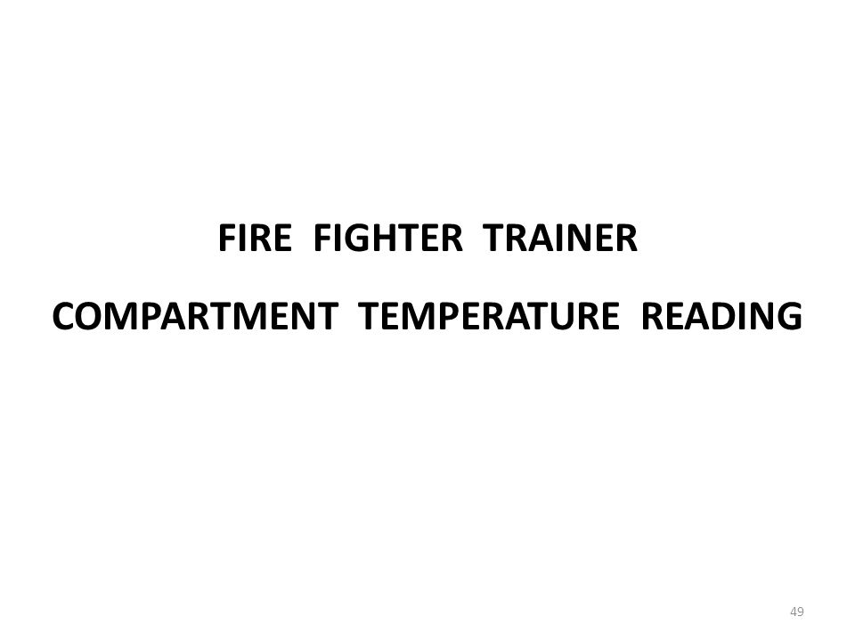 COMPARTMENT TEMPERATURE READING FIRE FIGHTER TRAINER 49