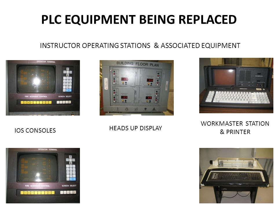 PLC EQUIPMENT BEING REPLACED INSTRUCTOR OPERATING STATIONS & ASSOCIATED EQUIPMENT IOS CONSOLES WORKMASTER STATION & PRINTER HEADS UP DISPLAY 96