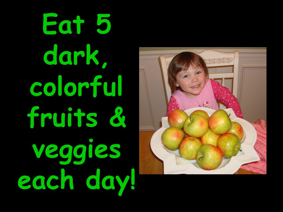 Eat 5 dark, colorful fruits & veggies each day!