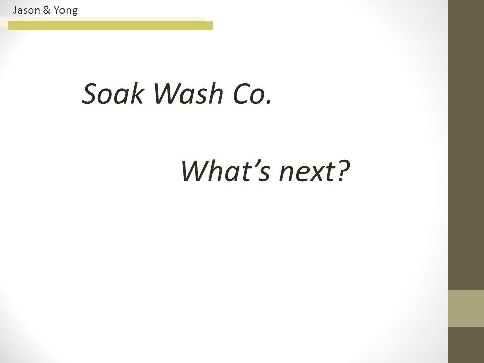 Jason & Yong Soak Wash Co. What's next