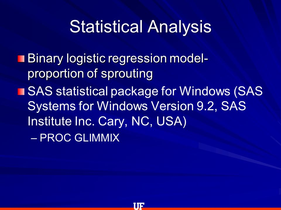 Statistical Analysis Binary logistic regression model- proportion of sprouting SAS statistical package for Windows (SAS Systems for Windows Version 9.2, SAS Institute Inc.