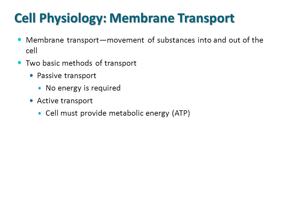Cell Physiology: Membrane Transport Membrane transport—movement of substances into and out of the cell Two basic methods of transport Passive transpor