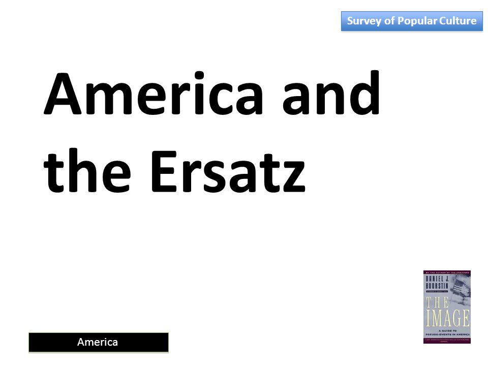 America America and the Ersatz Survey of Popular Culture