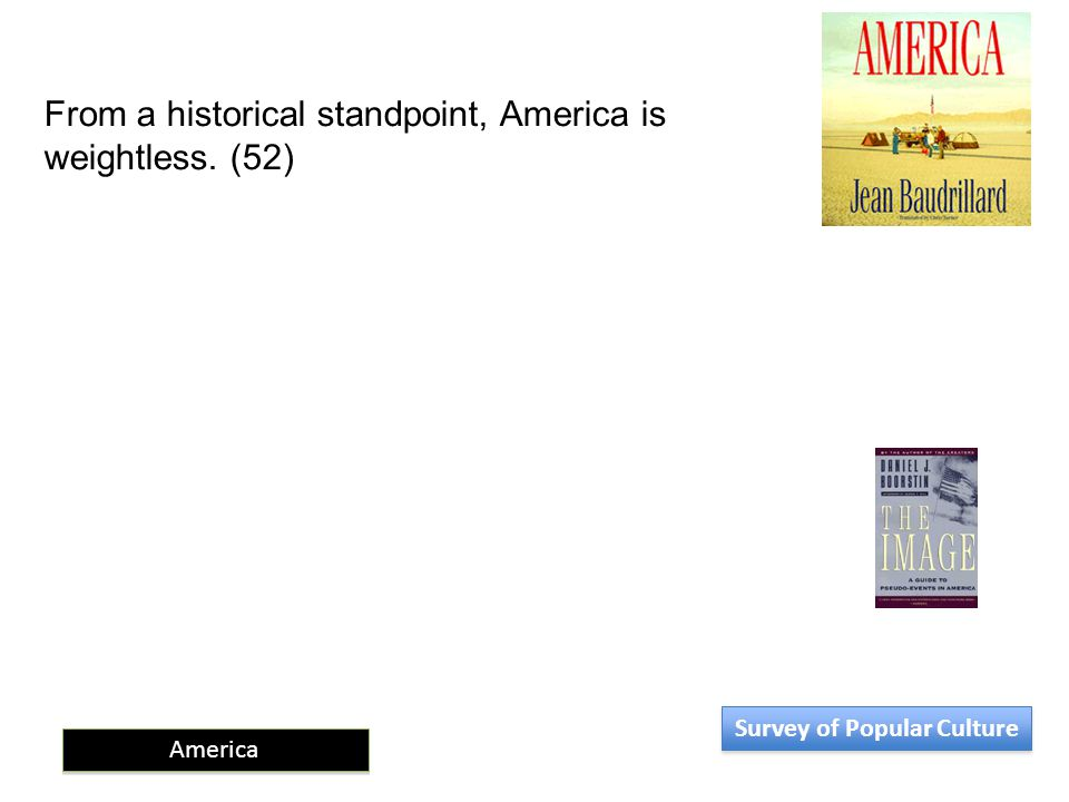 From a historical standpoint, America is weightless. (52) America Survey of Popular Culture