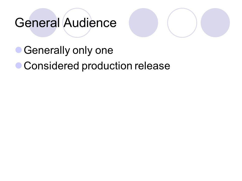 General Audience Generally only one Considered production release