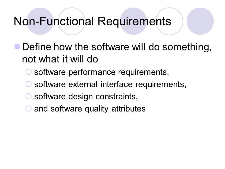 Functional Requirements Specifies a function that a system/software system or system/software component must be capable of performing.