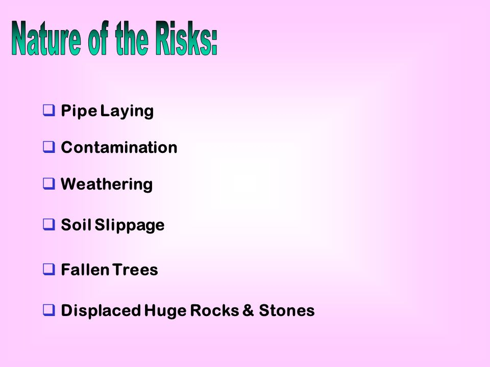  Pipe Laying  Contamination  Weathering  Soil Slippage  Fallen Trees  Displaced Huge Rocks & Stones