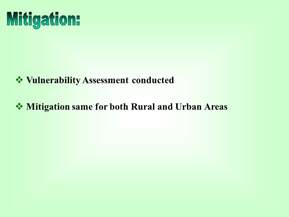  Vulnerability Assessment conducted  Mitigation same for both Rural and Urban Areas