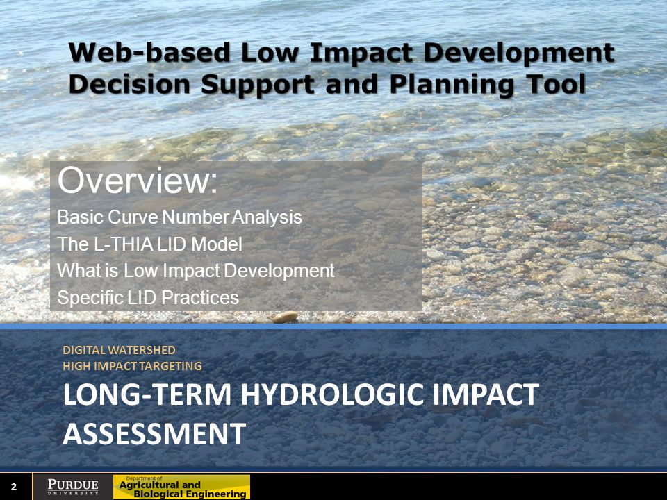 DIGITAL WATERSHED HIGH IMPACT TARGETING LONG-TERM HYDROLOGIC IMPACT ASSESSMENT Overview: Basic Curve Number Analysis The L-THIA LID Model What is Low Impact Development Specific LID Practices 2