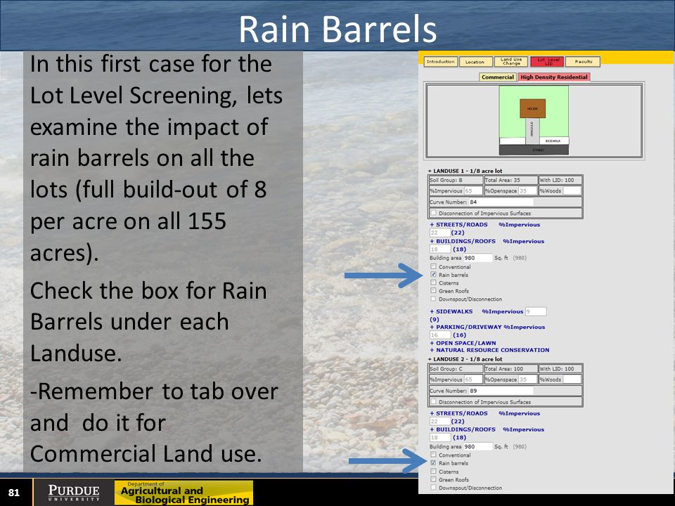 Rain Barrels 81 In this first case for the Lot Level Screening, lets examine the impact of rain barrels on all the lots (full build-out of 8 per acre on all 155 acres).