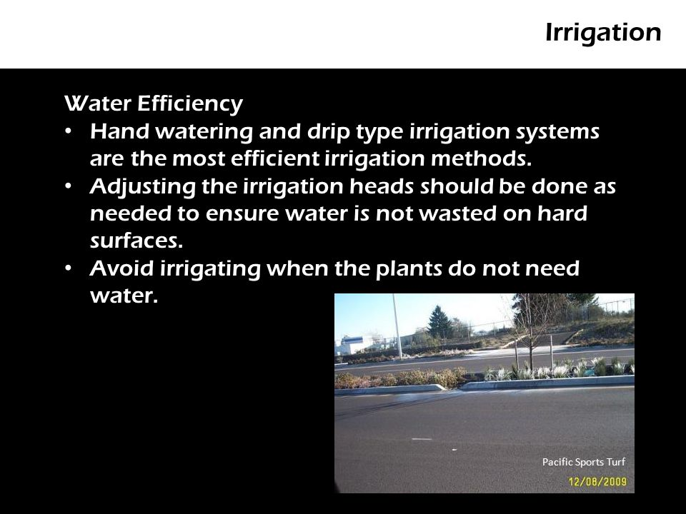 Irrigation P Water Efficiency Hand watering and drip type irrigation systems are the most efficient irrigation methods.