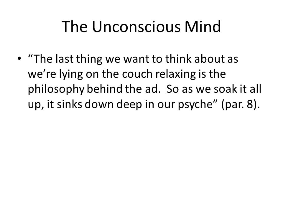 The Unconscious Mind The last thing we want to think about as we're lying on the couch relaxing is the philosophy behind the ad.