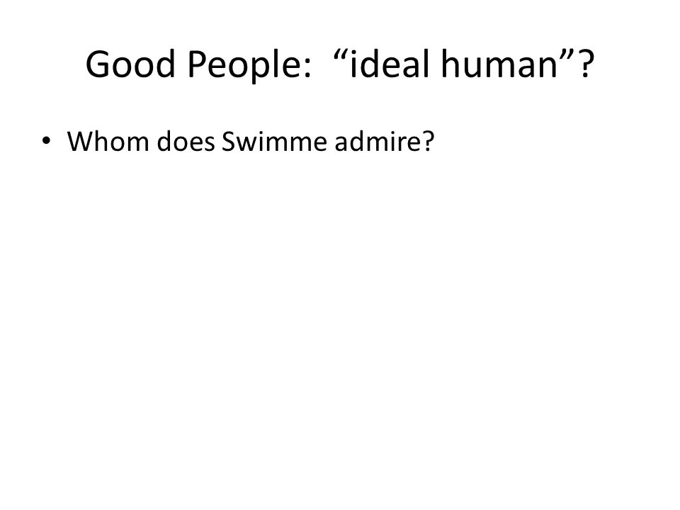 Good People: ideal human Whom does Swimme admire