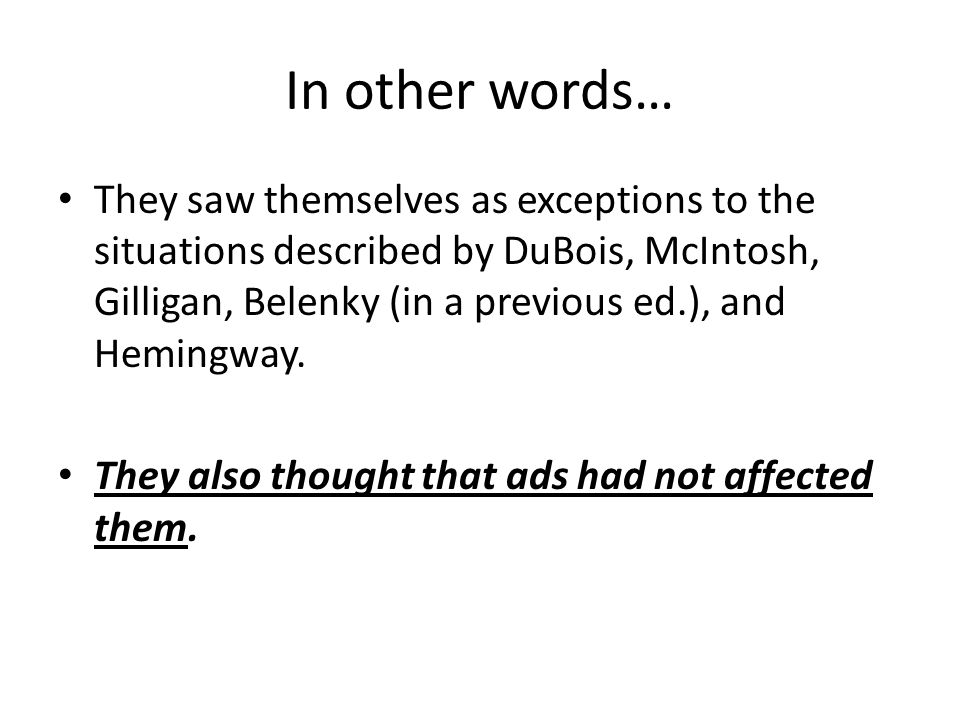 In other words… They saw themselves as exceptions to the situations described by DuBois, McIntosh, Gilligan, Belenky (in a previous ed.), and Hemingwa