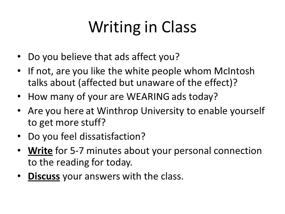 Writing in Class Do you believe that ads affect you? If not, are you like the white people whom McIntosh talks about (affected but unaware of the effe