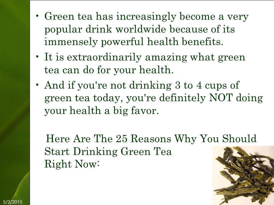 5/2/2015 Free Template from www.brainybetty.com 2 Green tea has increasingly become a very popular drink worldwide because of its immensely powerful health benefits.