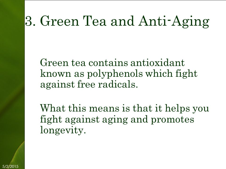 5/2/2015 Free Template from www.brainybetty.com 5 Green tea contains antioxidant known as polyphenols which fight against free radicals.