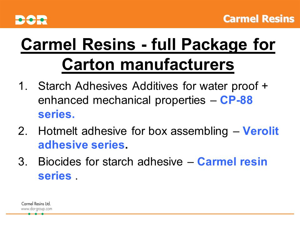 Carmel Resins - full Package for Carton manufacturers 1.Starch Adhesives Additives for water proof + enhanced mechanical properties – CP-88 series.