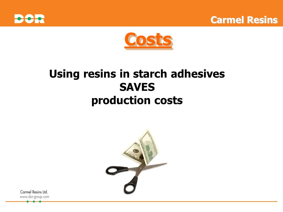 CostsCosts Using resins in starch adhesives SAVES production costs Carmel Resins