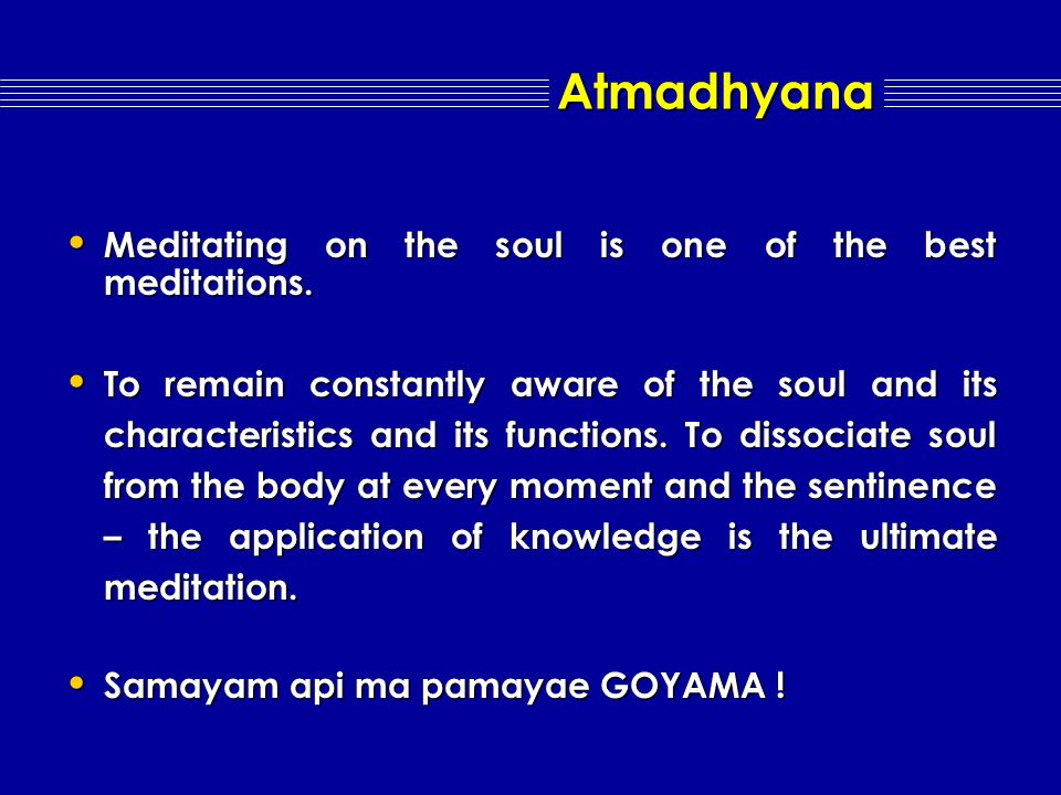 Samayik :- Samatvabhava - karmanirjara - way to liberation Samayik :- Samatvabhava - karmanirjara - way to liberation Samata towards living beings : No raga – dwesha Samata towards living beings : No raga – dwesha Samata towards objects : No moha – shoka Samata towards objects : No moha – shoka Pratikraman Pratikraman Samatva followed by meditation & KayotsagraSamatva followed by meditation & Kayotsagra with six requisites (Shad Avashyak) with six requisites (Shad Avashyak) Creates blissful state.
