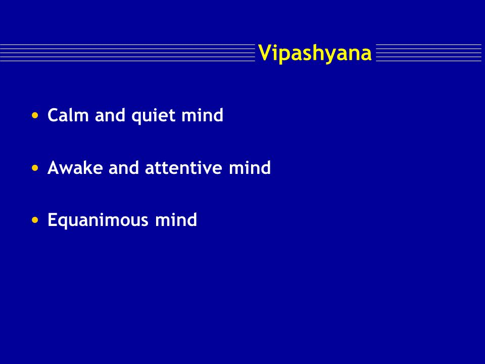 Meditation-Techniques Vipashyana : To see –To observe ( Buddha) Goenkaji through mahasi sayado Breathing – control of emotions & perversions Thoughts Body and perception of sensations control of Raga and Dwesha