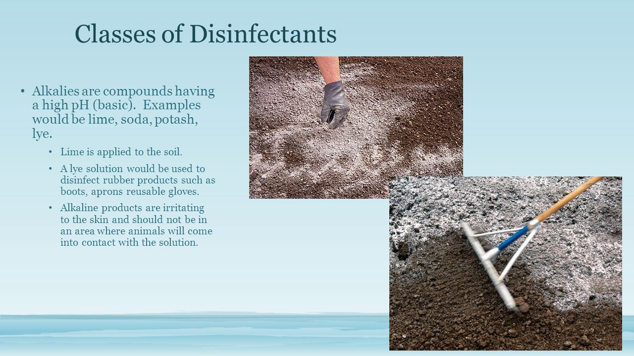 Classes of Disinfectants Alkalies are compounds having a high pH (basic).