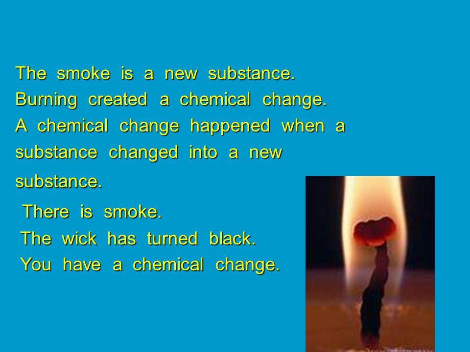 The smoke is a new substance. The smoke is a new substance.