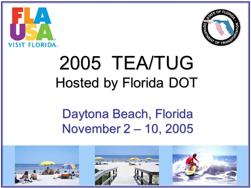 2005 TEA/TUG Hosted by Florida DOT Daytona Beach, Florida November 2 – 10, 2005