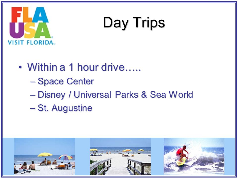 Day Trips Within a 1 hour drive…..Within a 1 hour drive…..