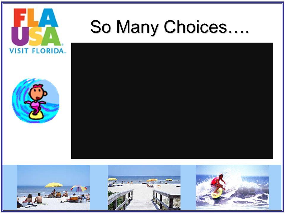 So Many Choices….