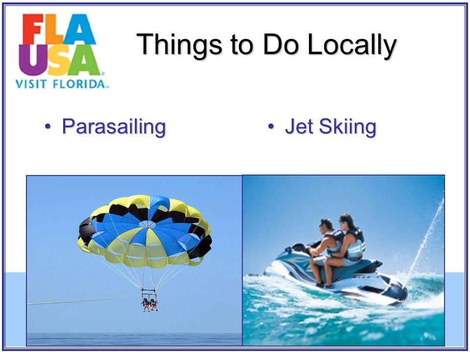 ParasailingParasailing Things to Do Locally Jet SkiingJet Skiing