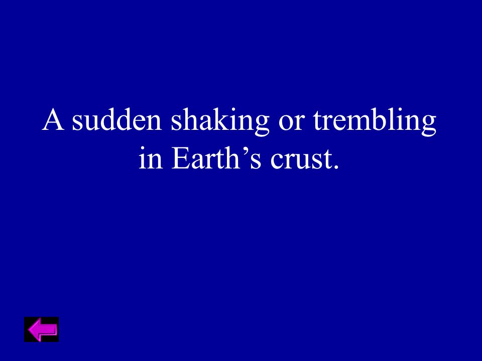 A sudden shaking or trembling in Earth's crust.