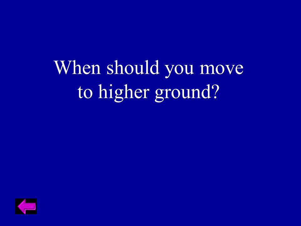 When should you move to higher ground?