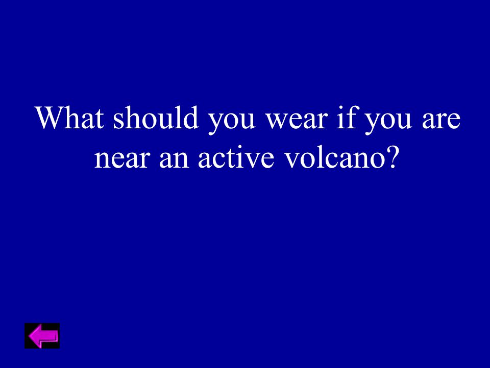 What should you wear if you are near an active volcano?
