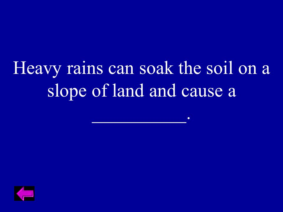 Heavy rains can soak the soil on a slope of land and cause a __________.