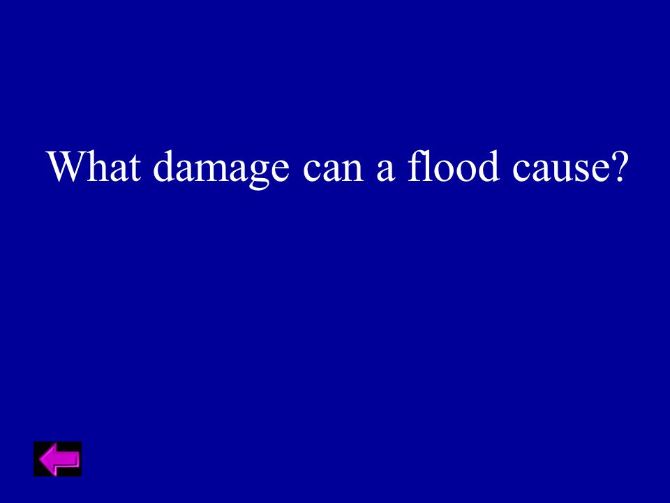 What damage can a flood cause?