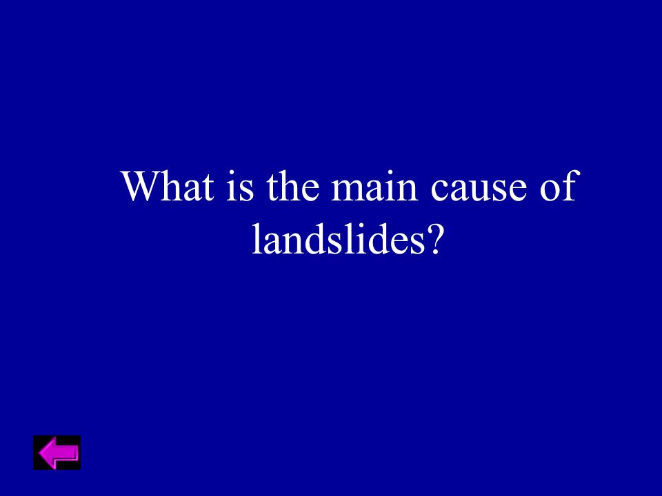 What is the main cause of landslides?