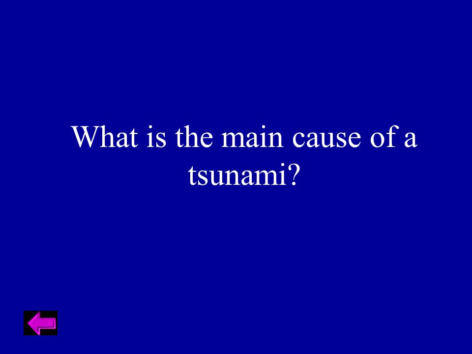What is the main cause of a tsunami?