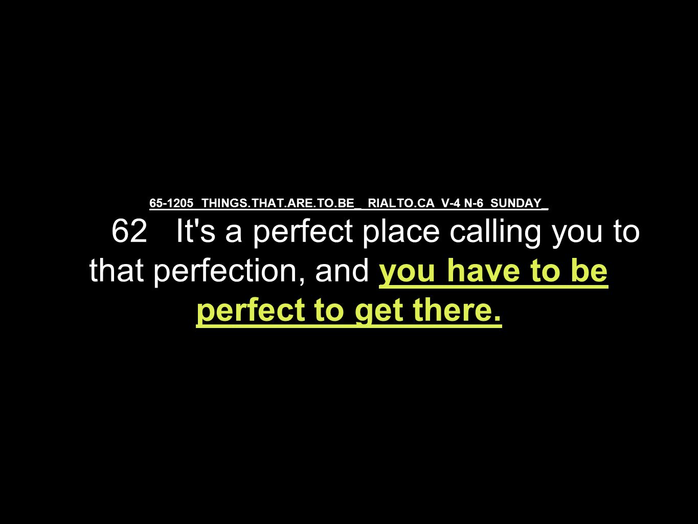 65-1205 THINGS.THAT.ARE.TO.BE_ RIALTO.CA V-4 N-6 SUNDAY_ It s a perfect Kingdom, so it must be a perfect people come.