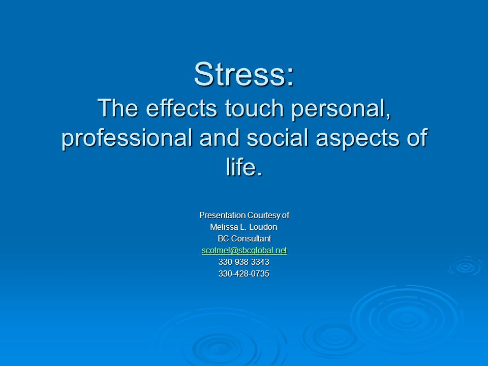 Stress: The effects touch personal, professional and social aspects of life.