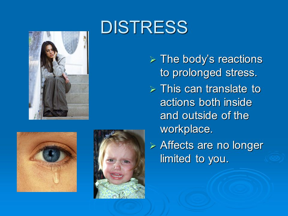 DISTRESS  The body's reactions to prolonged stress.