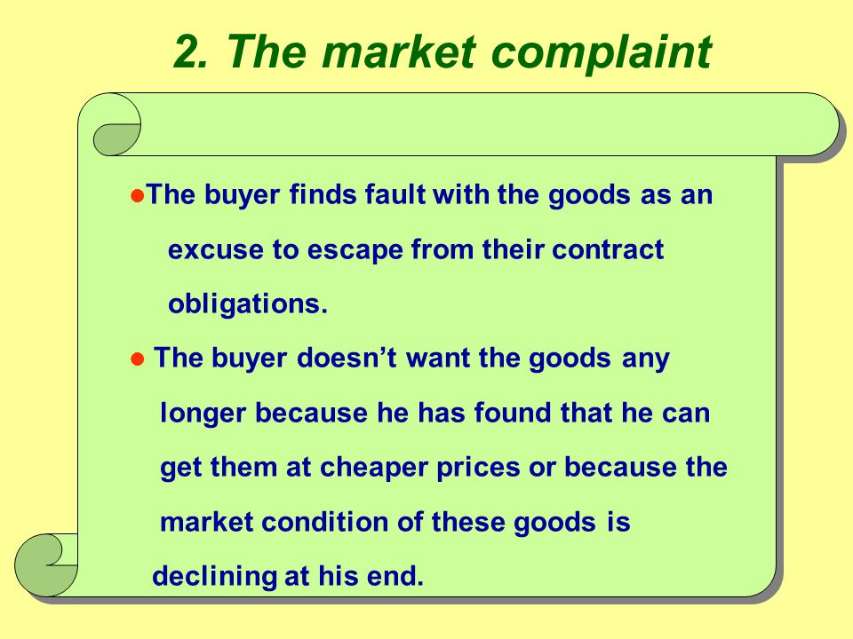 l The buyer finds fault with the goods as an excuse to escape from their contract obligations. The buyer doesn't want the goods any longer because he