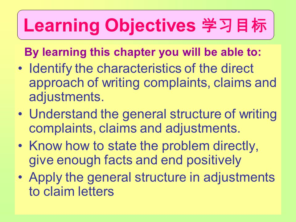 Learning Objectives 学习目标 By learning this chapter you will be able to: Identify the characteristics of the direct approach of writing complaints, clai