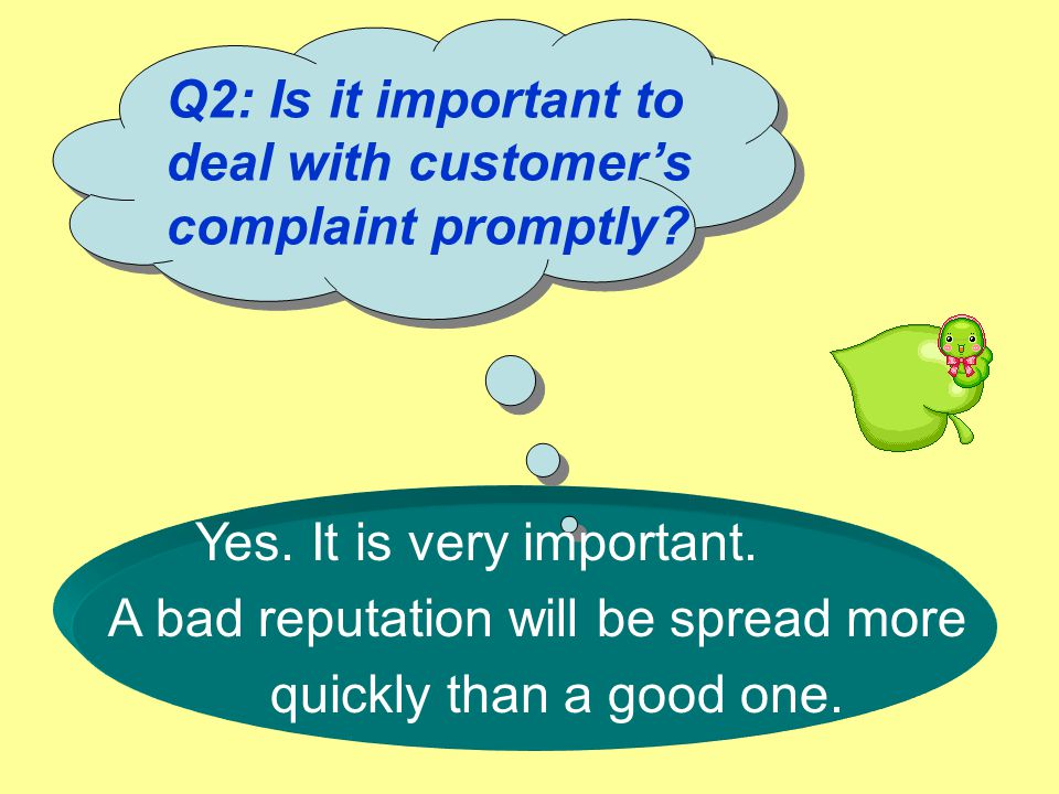 Q2: Is it important to deal with customer's complaint promptly.