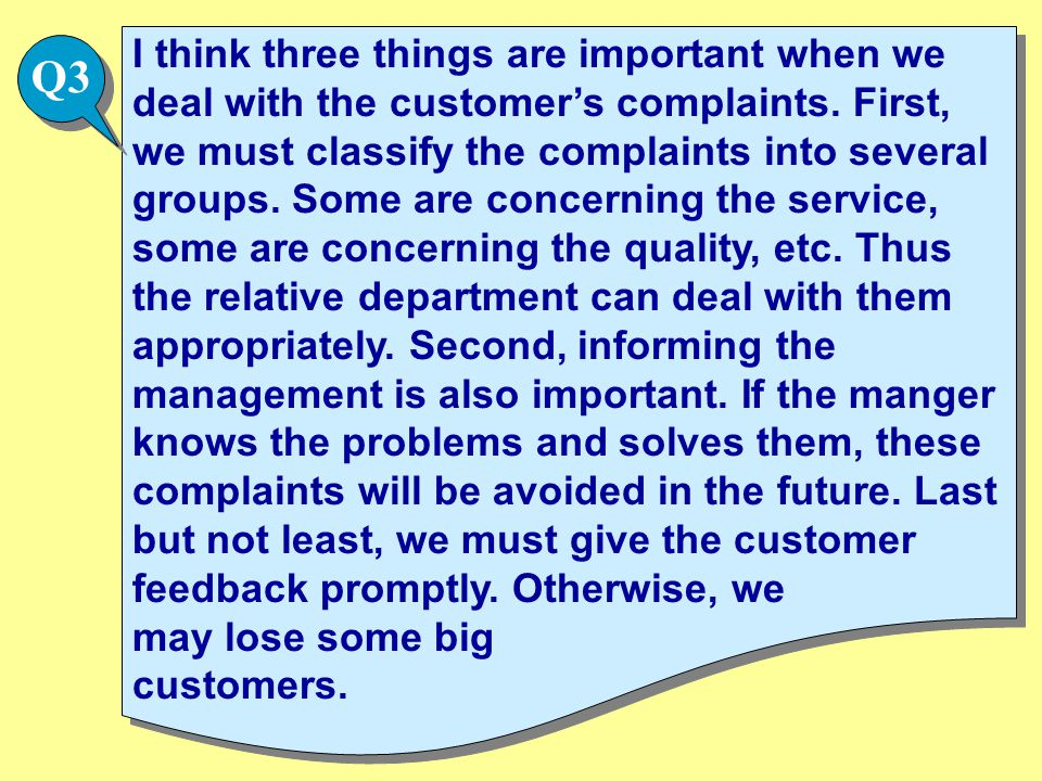 I think three things are important when we deal with the customer's complaints.