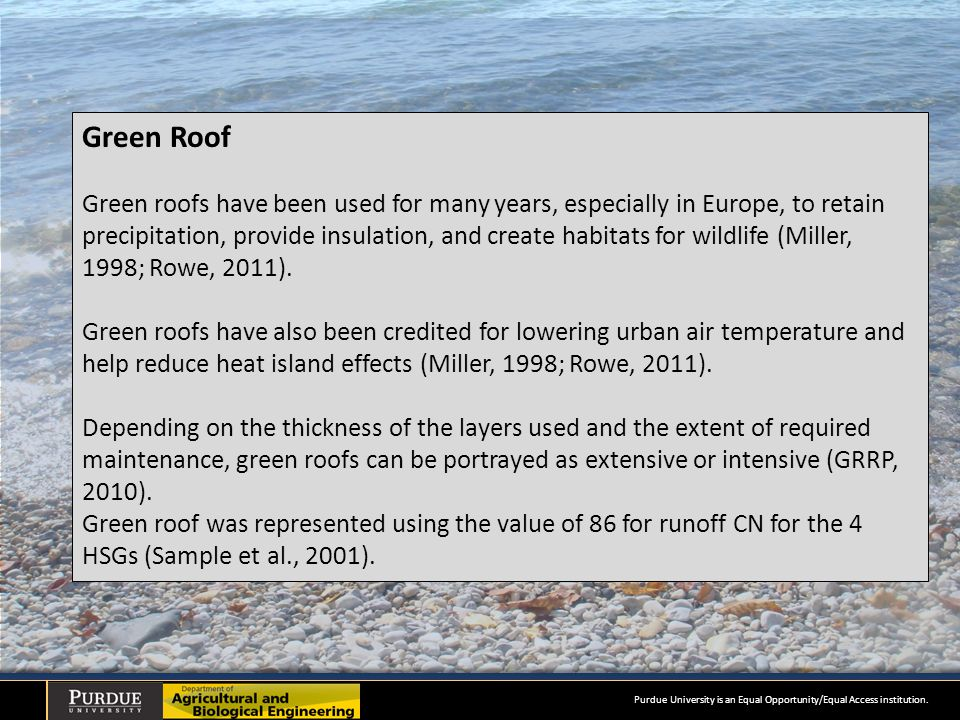 Green Roof Green roofs have been used for many years, especially in Europe, to retain precipitation, provide insulation, and create habitats for wildlife (Miller, 1998; Rowe, 2011).