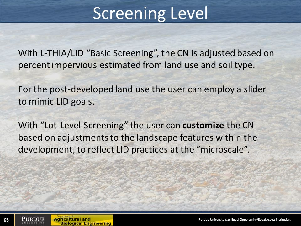 Screening Level 65 With L-THIA/LID Basic Screening , the CN is adjusted based on percent impervious estimated from land use and soil type.
