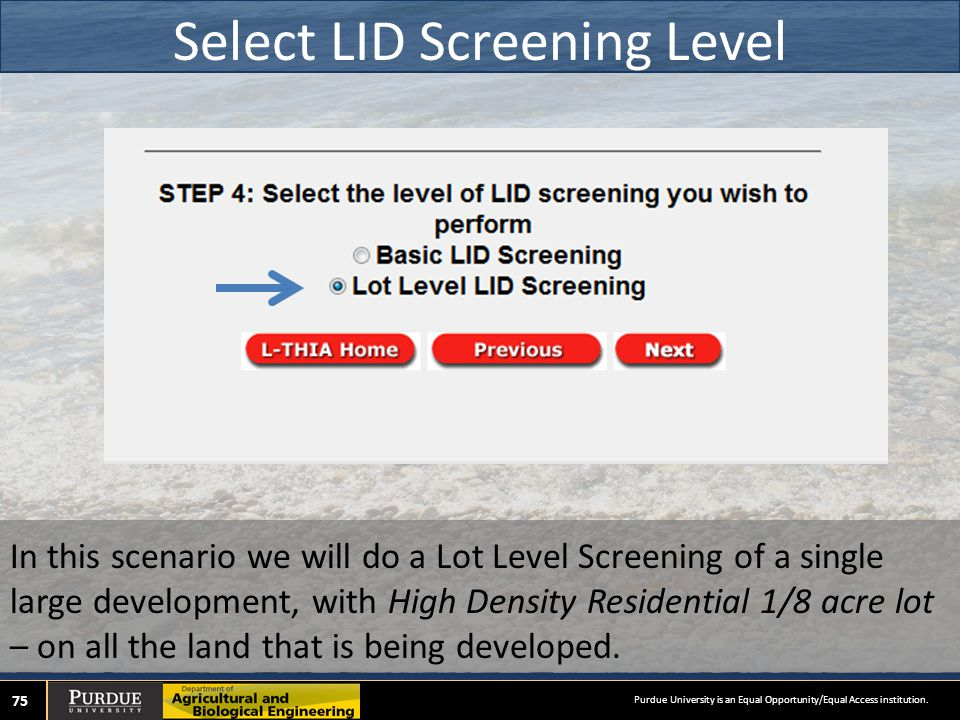 Select LID Screening Level 75 In this scenario we will do a Lot Level Screening of a single large development, with High Density Residential 1/8 acre lot – on all the land that is being developed.