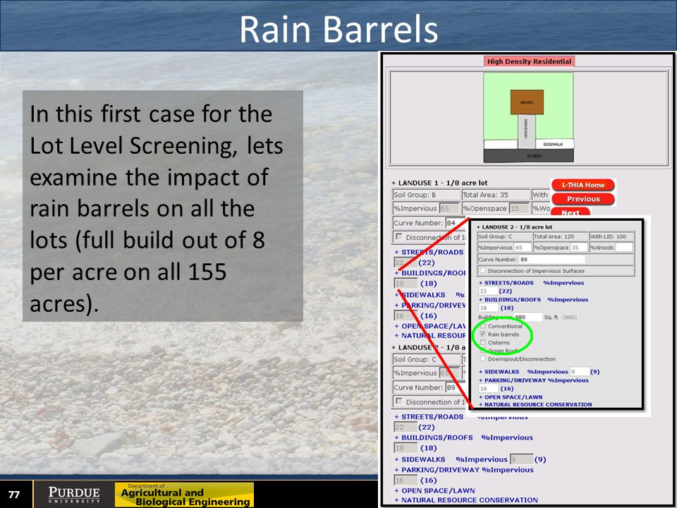 Rain Barrels 77 In this first case for the Lot Level Screening, lets examine the impact of rain barrels on all the lots (full build out of 8 per acre on all 155 acres).