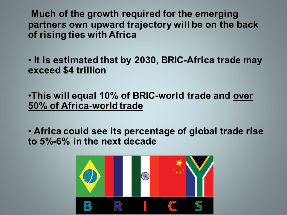Much of the growth required for the emerging partners own upward trajectory will be on the back of rising ties with Africa It is estimated that by 203